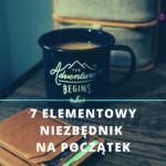 7 elementowy niezbędnik na początek